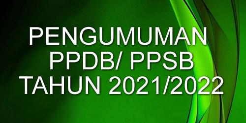 Pengumuman PPDB/ PPSB Tahun 2021/2022